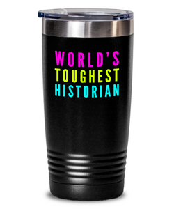 World's Toughest Historian Inspiration Quote 20oz. Stainless Tumblers - Ribbon Canyon