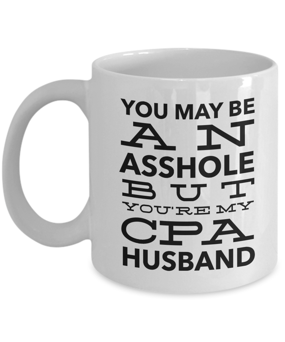 You May Be An Asshole But You'Re My Cpa Husband, 11oz Coffee Mug Best Inspirational Gifts - Ribbon Canyon