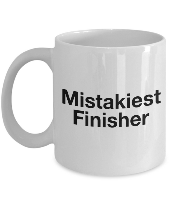 Mistakiest Finisher, 11oz Coffee Mug Best Inspirational Gifts - Ribbon Canyon
