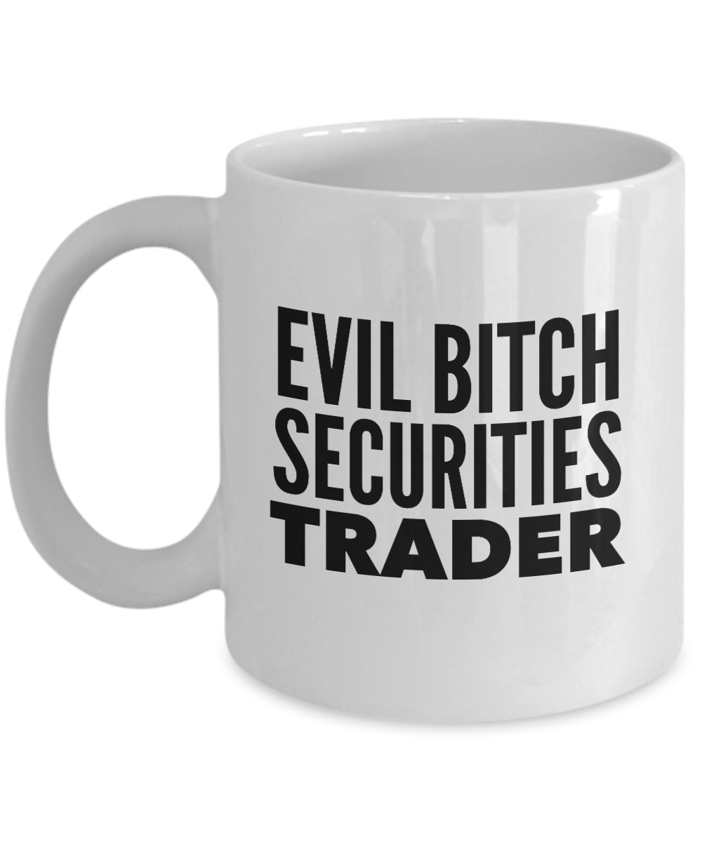 Evil Bitch Securities Trader, 11Oz Coffee Mug Unique Gift Idea for Him, Her, Mom, Dad - Perfect Birthday Gifts for Men or Women / Birthday / Christmas Present - Ribbon Canyon