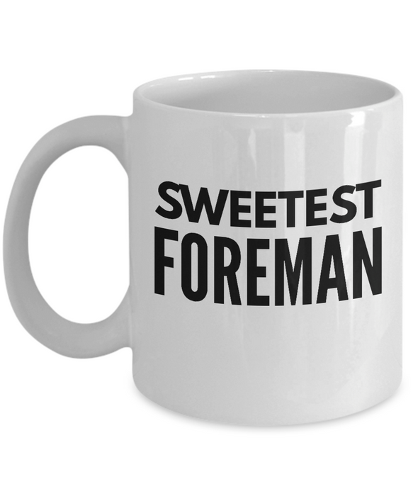 Sweetest Foreman - Birthday Retirement or Thank you Gift Idea -   11oz Coffee Mug - Ribbon Canyon