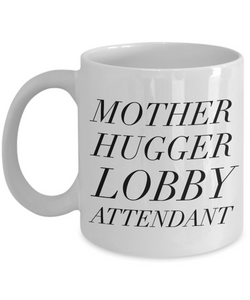 Mother Hugger Lobby Attendant, 11oz Coffee Mug Best Inspirational Gifts - Ribbon Canyon