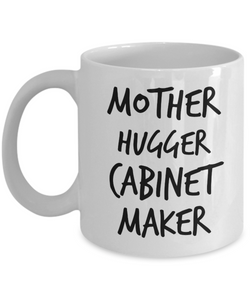 Mother Hugger Cabinet Maker  11oz Coffee Mug Best Inspirational Gifts - Ribbon Canyon