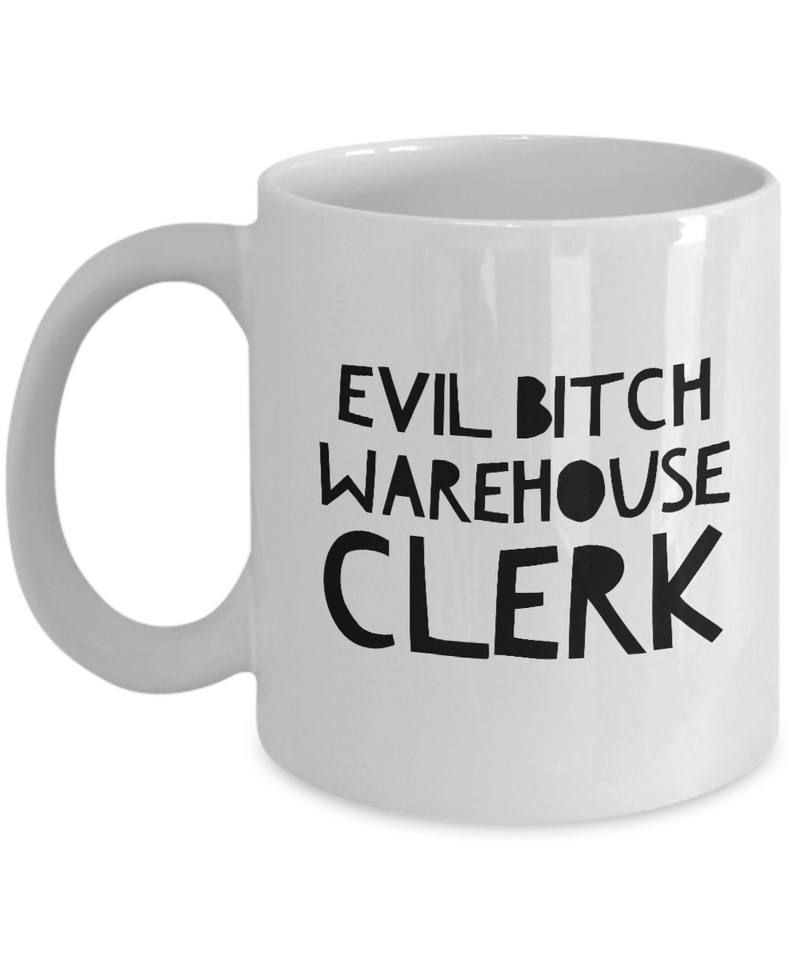 Evil Bitch Warehouse Clerk, 11Oz Coffee Mug Unique Gift Idea for Him, Her, Mom, Dad - Perfect Birthday Gifts for Men or Women / Birthday / Christmas Present - Ribbon Canyon