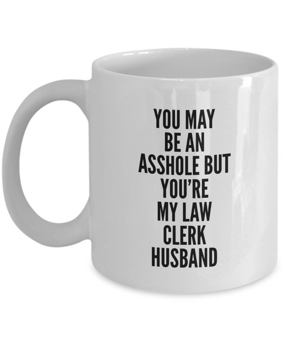 You May Be An Asshole But You'Re My Law Clerk Husband  11oz Coffee Mug Best Inspirational Gifts - Ribbon Canyon