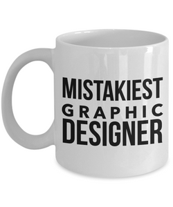 Mistakiest Graphic Designer  11oz Coffee Mug Best Inspirational Gifts - Ribbon Canyon