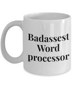 Badassest Word Processor  11oz Coffee Mug Best Inspirational Gifts - Ribbon Canyon