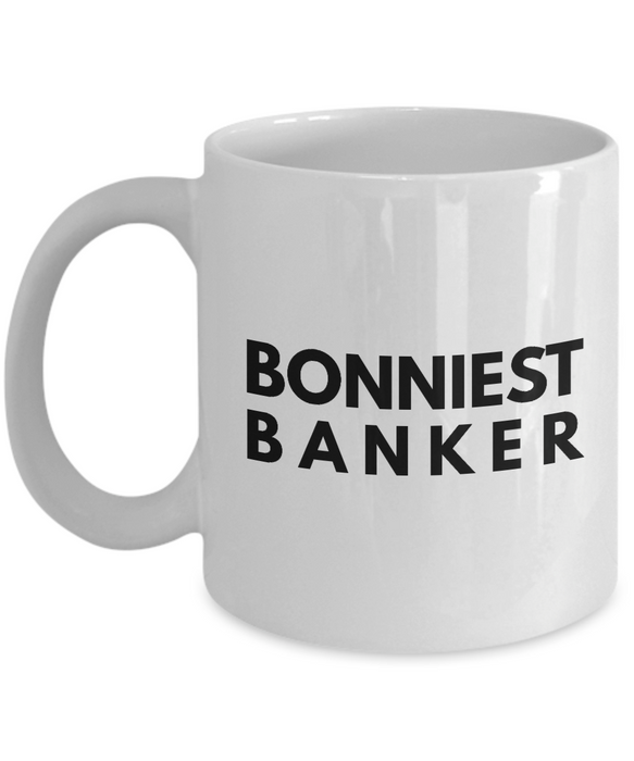 Bonniest Banker - Birthday Retirement or Thank you Gift Idea -   11oz Coffee Mug - Ribbon Canyon