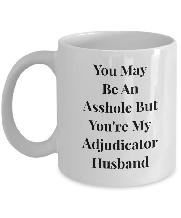 You May Be An Asshole But You'Re My Adjudicator Husband, 11oz Coffee Mug  Dad Mom Inspired Gift - Ribbon Canyon