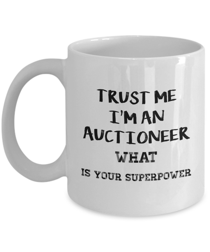 Trust Me I'm an Auctioneer What Is Your Superpower, 11Oz Coffee Mug Unique Gift Idea for Him, Her, Mom, Dad - Perfect Birthday Gifts for Men or Women / Birthday / Christmas Present - Ribbon Canyon