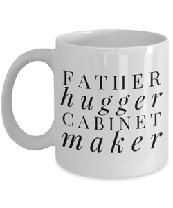 Father Hugger Cabinet Maker, 11oz Coffee Mug Gag Gift for Coworker Boss Retirement or Birthday - Ribbon Canyon