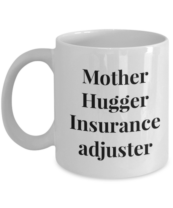 Mother Hugger Insurance Adjuster, 11oz Coffee Mug  Dad Mom Inspired Gift - Ribbon Canyon