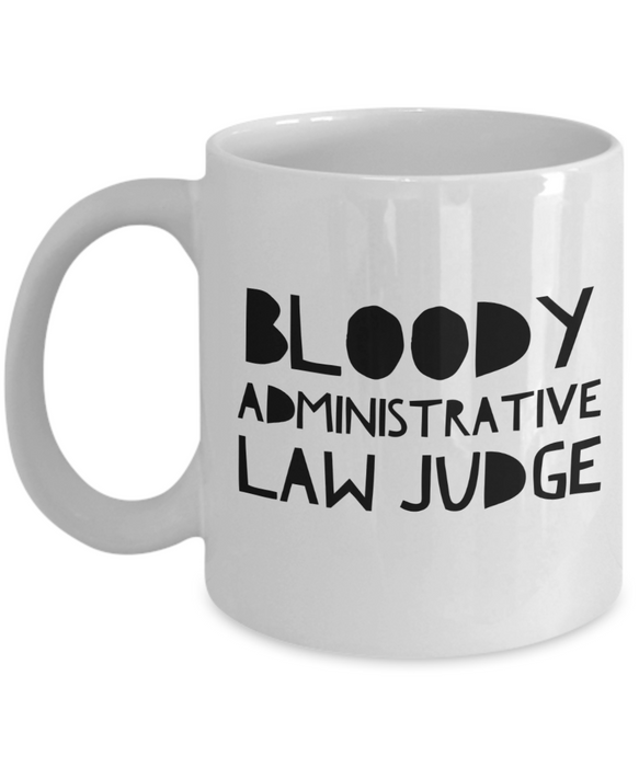 Funny Mug Bloody Administrative Law Judge   11oz Coffee Mug Gag Gift for Coworker Boss Retirement - Ribbon Canyon