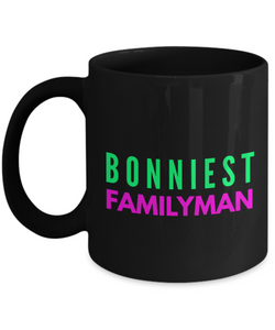 Bonniest Familyman - Family Gag Gifts For Mom or Dad Birthday Father or Mother Day -   11oz Coffee Mug - Ribbon Canyon