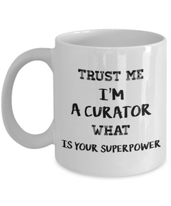 Trust Me I'm a Curator What Is Your Superpower, 11Oz Coffee Mug Unique Gift Idea for Him, Her, Mom, Dad - Perfect Birthday Gifts for Men or Women / Birthday / Christmas Present - Ribbon Canyon