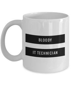 Bloody It Technician, 11oz Coffee Mug Best Inspirational Gifts - Ribbon Canyon
