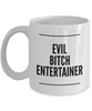 Funny Entertainer Quote 11Oz Coffee Mug , Evil Bitch Entertainer for Dad, Grandpa, Husband From Son, Daughter, Wife for Coffee & Tea Lovers - Ribbon Canyon