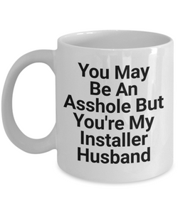 You May Be An Asshole But You'Re My Installer Husband Gag Gift for Coworker Boss Retirement or Birthday - Ribbon Canyon