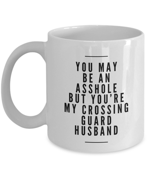 You May Be An Asshole But You'Re My Crossing Guard Husband, 11oz Coffee Mug Best Inspirational Gifts - Ribbon Canyon