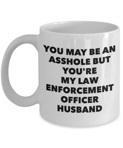 You May Be An Asshole But You'Re My Law Enforcement Officer Husband Gag Gift for Coworker Boss Retirement or Birthday - Ribbon Canyon