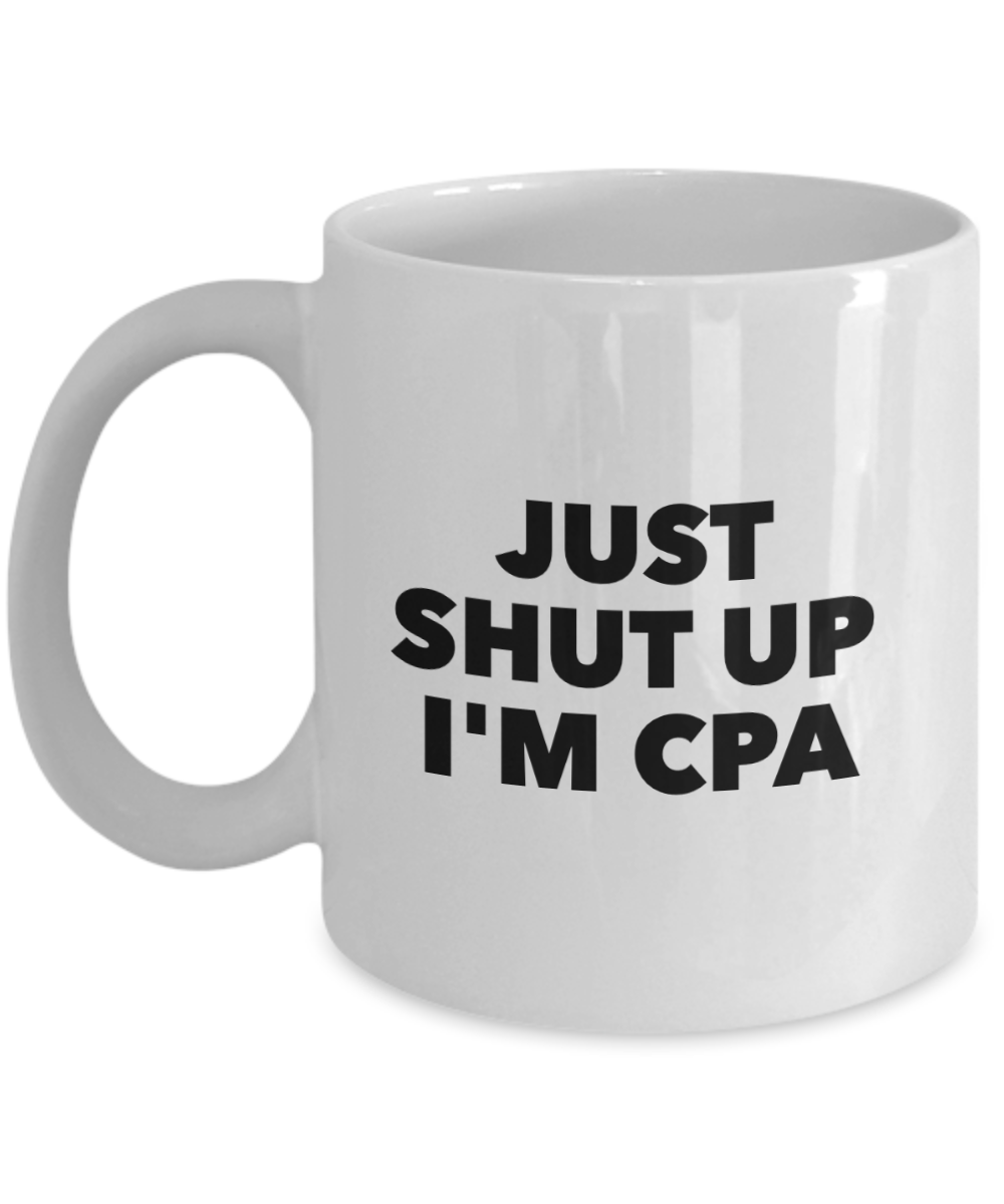 Funny Cpa Quote 11Oz Coffee Mug , Just Shut Up I'm Cpa for Dad, Grandpa, Husband From Son, Daughter, Wife for Coffee & Tea Lovers - Ribbon Canyon