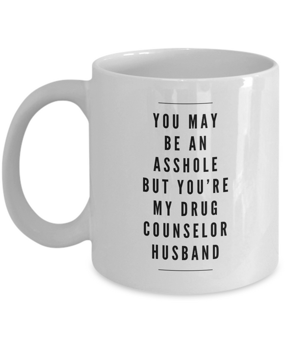 You May Be An Asshole But You'Re My Drug Counselor Husband Gag Gift for Coworker Boss Retirement or Birthday - Ribbon Canyon