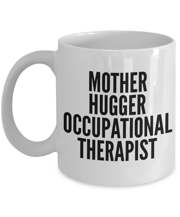 Mother Hugger Occupational Therapist, 11oz Coffee Mug  Dad Mom Inspired Gift - Ribbon Canyon