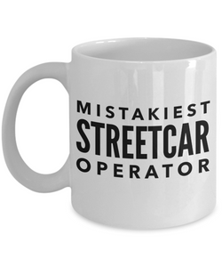 Mistakiest Streetcar Operator, 11oz Coffee Mug  Dad Mom Inspired Gift - Ribbon Canyon
