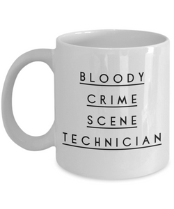 Bloody Crime Scene Technician, 11oz Coffee Mug  Dad Mom Inspired Gift - Ribbon Canyon
