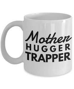 Mother Hugger Trapper  11oz Coffee Mug Best Inspirational Gifts - Ribbon Canyon