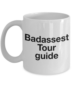 Badassest Tour Guide  11oz Coffee Mug Best Inspirational Gifts - Ribbon Canyon