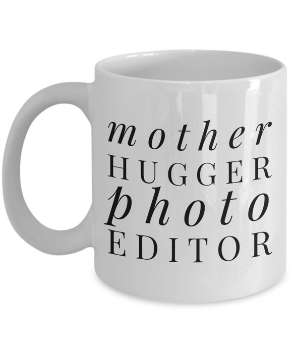 Mother Hugger Photo Editor, 11oz Coffee Mug Best Inspirational Gifts - Ribbon Canyon