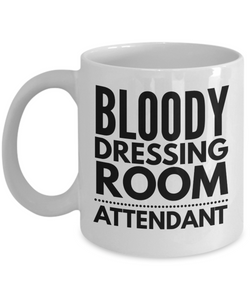 Funny Mug Bloody Dressing Room Attendant   11oz Coffee Mug Gag Gift for Coworker Boss Retirement - Ribbon Canyon