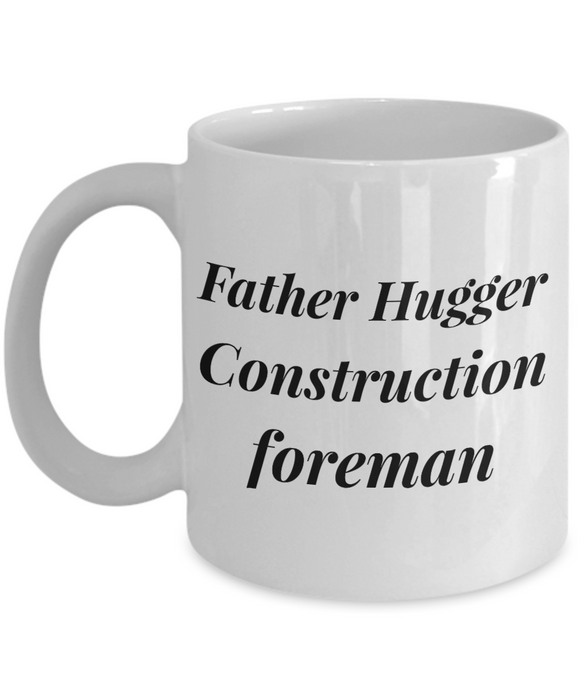 Father Hugger Construction Foreman, 11oz Coffee Mug  Dad Mom Inspired Gift - Ribbon Canyon