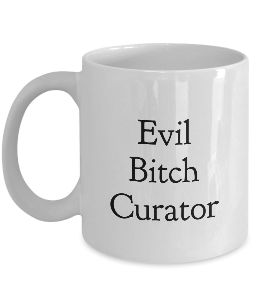 Evil Bitch Curator, 11Oz Coffee Mug Unique Gift Idea for Him, Her, Mom, Dad - Perfect Birthday Gifts for Men or Women / Birthday / Christmas Present - Ribbon Canyon