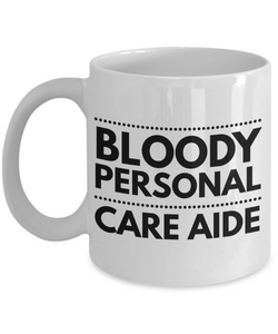 Bloody Personal Care Aide, 11oz Coffee Mug Best Inspirational Gifts - Ribbon Canyon