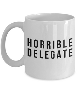 Horrible Delegate, 11oz Coffee Mug  Dad Mom Inspired Gift - Ribbon Canyon
