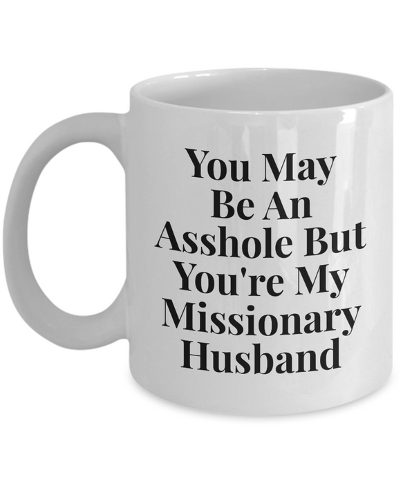 You May Be An Asshole But You'Re My Missionary Husband, 11oz Coffee Mug Best Inspirational Gifts - Ribbon Canyon