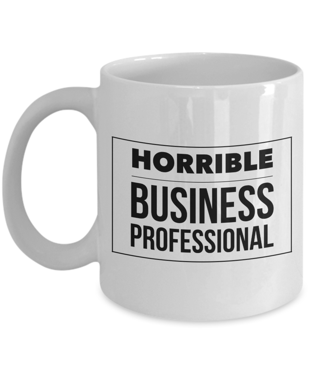 Horrible Business Professional, 11oz Coffee Mug  Dad Mom Inspired Gift - Ribbon Canyon