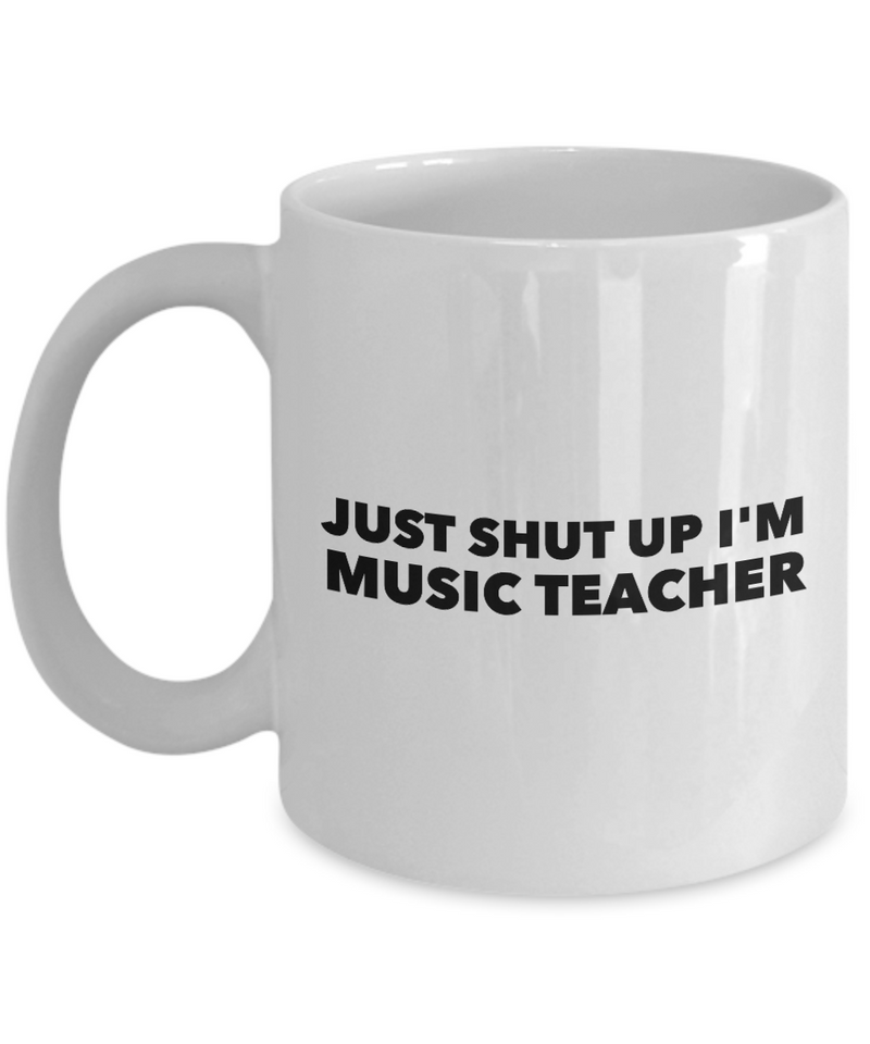 Just Shut Up I'm Music Teacher, 11Oz Coffee Mug for Dad, Grandpa, Husband From Son, Daughter, Wife for Coffee & Tea Lovers - Ribbon Canyon