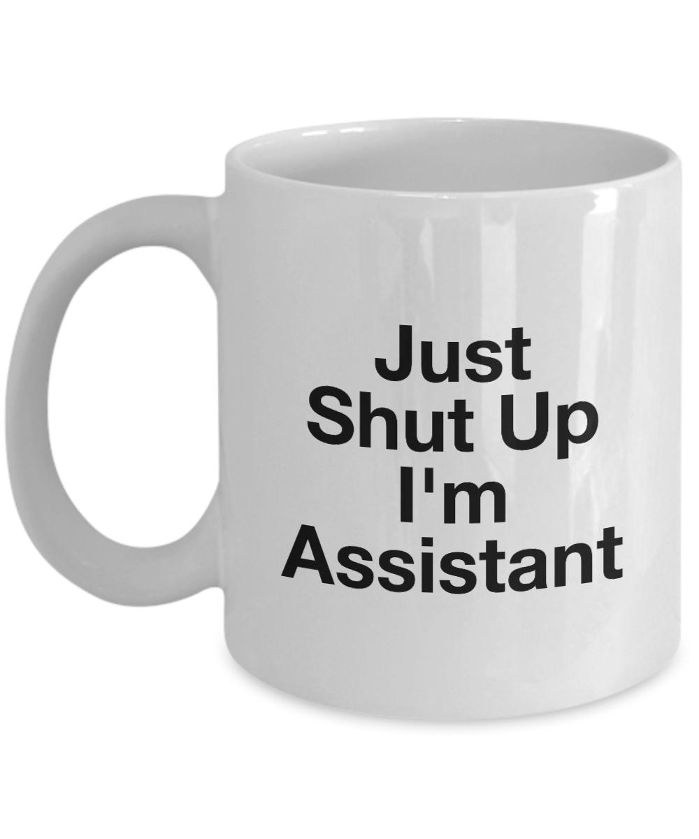 Just Shut Up I'm Assistant, 11Oz Coffee Mug for Dad, Grandpa, Husband From Son, Daughter, Wife for Coffee & Tea Lovers - Ribbon Canyon