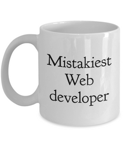 Mistakiest Web Developer, 11oz Coffee Mug Gag Gift for Coworker Boss Retirement or Birthday - Ribbon Canyon