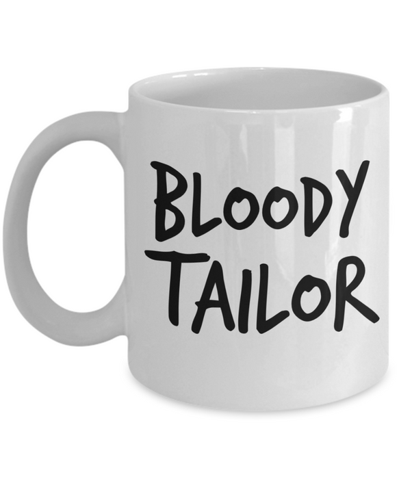 Bloody Tailor, 11oz Coffee Mug Gag Gift for Coworker Boss Retirement or Birthday - Ribbon Canyon