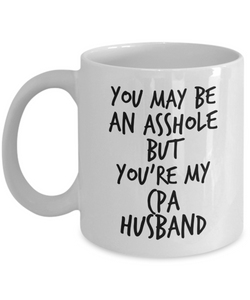 You May Be An Asshole But You'Re My Cpa Husband, 11oz Coffee Mug  Dad Mom Inspired Gift - Ribbon Canyon