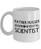 Father Hugger Environmental Scientist  11oz Coffee Mug Best Inspirational Gifts - Ribbon Canyon
