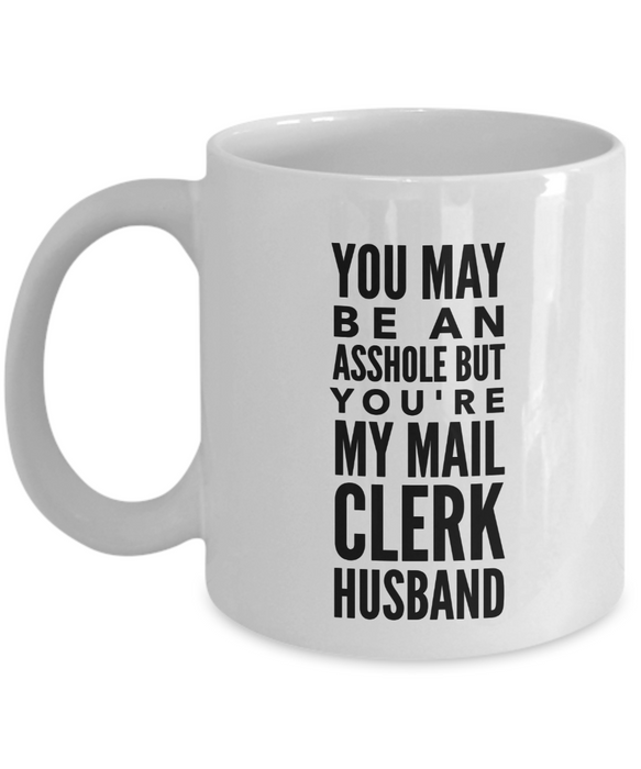 You May Be An Asshole But You'Re My Mail Clerk Husband  11oz Coffee Mug Best Inspirational Gifts - Ribbon Canyon