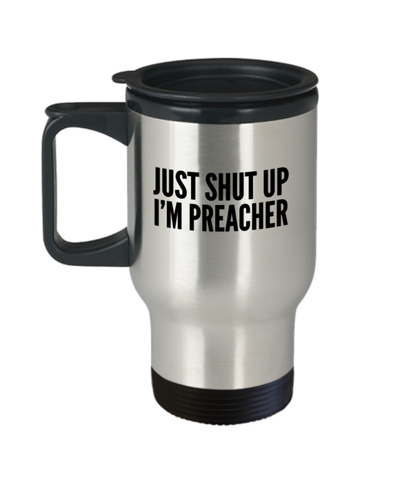 Just Shut Up I'm Preacher, 14Oz Travel Mug Gag Gift for Coworker Boss Retirement or Birthday - Ribbon Canyon