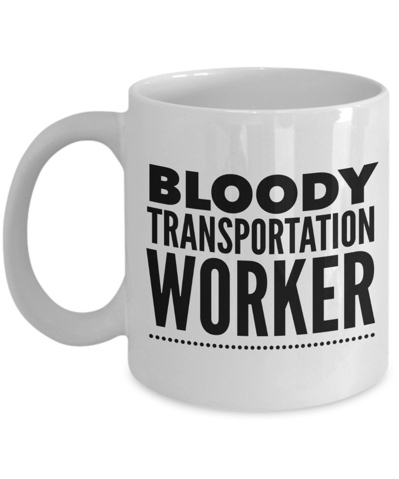 Funny Mug Bloody Transportation Worker   11oz Coffee Mug Gag Gift for Coworker Boss Retirement - Ribbon Canyon