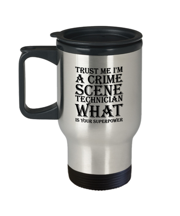 Trust Me I'm a Crime Scene Technician What Is Your Superpower, 14oz Travel Mug Family Freind Boss Birthday or Retirement - Ribbon Canyon
