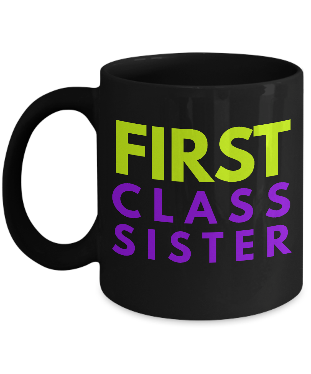 First Class Sister - Family Gag Gifts For Mom or Dad Birthday Father or Mother Day -   11oz Coffee Mug - Ribbon Canyon